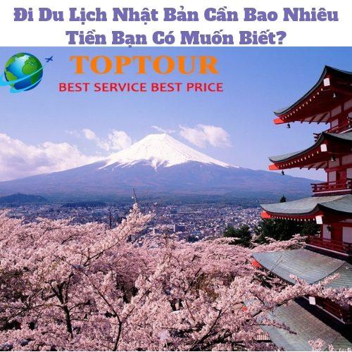 Đi Du Lịch Nhật Bản Cần Bao Nhiêu Tiền | Bạn Có Muốn Biết?